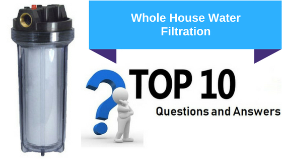 Whole House Water Filtration Top 10 Questions And Answers